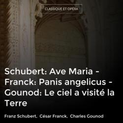 Schubert: Ave Maria - Franck: Panis angelicus - Gounod: Le ciel a visité la Terre