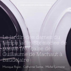 Le jardin des dames du temps jadis. Six siècles de poésie française de Guillaume de Machaut à Baudelaire
