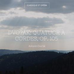 Dvořák: Quatuor à cordes, Op. 105