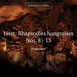 Liszt: Rhapsodies hongroises Nos. 8 - 13