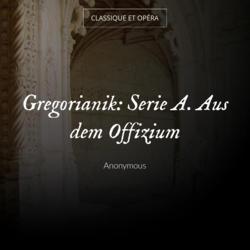Gregorianik: Serie A. Aus dem Offizium