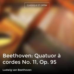 Beethoven: Quatuor à cordes No. 11, Op. 95