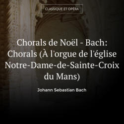 Chorals de Noël - Bach: Chorals (À l'orgue de l'église Notre-Dame-de-Sainte-Croix du Mans)