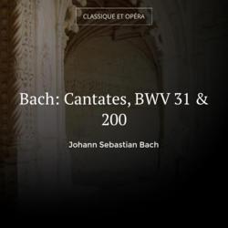 Bach: Cantates, BWV 31 & 200