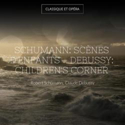 Schumann: Scènes d'enfants - Debussy: Children's Corner
