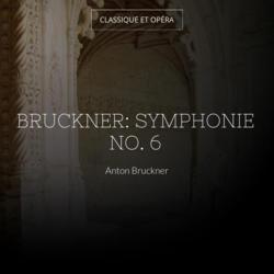 Bruckner: Symphonie No. 6