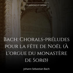 Bach: Chorals-préludes pour la fête de Noël (À l'orgue du monastère de Sorø)