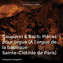 Couperin & Bach: Pièces pour orgue (À l'orgue de la basilique Sainte-Clotilde de Paris)