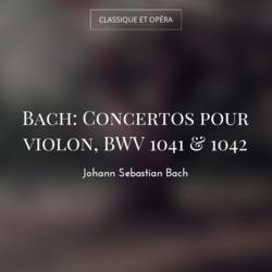Bach: Concertos pour violon, BWV 1041 & 1042