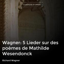 Wagner: 5 Lieder sur des poèmes de Mathilde Wesendonck