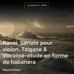 Ravel: Sonate pour violon, Tzigane & Vocalise-étude en forme de habanera