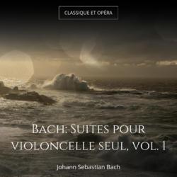 Bach: Suites pour violoncelle seul, vol. 1