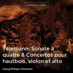 Telemann: Sonate à quatre & Concertos pour hautbois, violon et alto