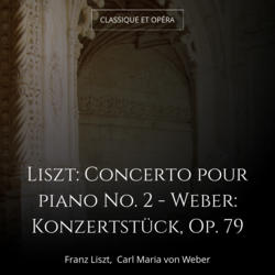Liszt: Concerto pour piano No. 2 - Weber: Konzertstück, Op. 79