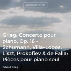 Grieg: Concerto pour piano, Op. 16 - Schumann, Villa-Lobos, Liszt, Prokofiev & de Falla: Pièces pour piano seul