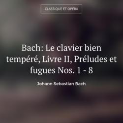 Bach: Le clavier bien tempéré, Livre II, Préludes et fugues Nos. 1 - 8