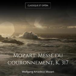 Mozart: Messe du couronnement, K. 317