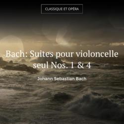 Bach: Suites pour violoncelle seul Nos. 1 & 4