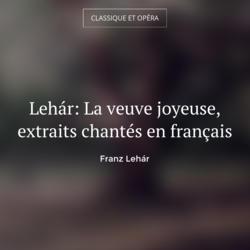 Lehár: La veuve joyeuse, extraits chantés en français
