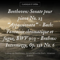 "Beethoven: Sonate pour piano No. 23 ""Appassionata"" - Bach: Fantaisie chromatique et fugue, BWV 903 - Brahms: Intermezzo, Op. 118 No. 6"