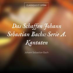 Das Schaffen Johann Sebastian Bachs: Serie A. Kantaten
