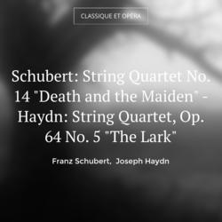 "Schubert: String Quartet No. 14 ""Death and the Maiden"" - Haydn: String Quartet, Op. 64 No. 5 ""The Lark"""