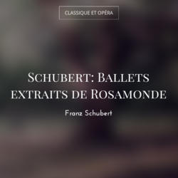 Schubert: Ballets extraits de Rosamonde