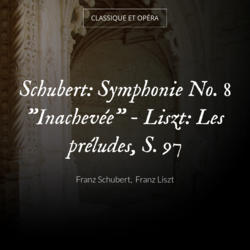 """Schubert: Symphonie No. 8 """"Inachevée"""" - Liszt: Les préludes, S. 97"""