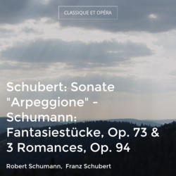 "Schubert: Sonate ""Arpeggione"" - Schumann: Fantasiestücke, Op. 73 & 3 Romances, Op. 94"