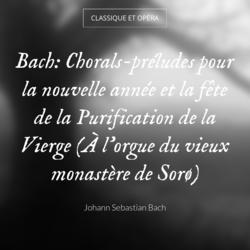 Bach: Chorals-préludes pour la nouvelle année et la fête de la Purification de la Vierge (À l'orgue du vieux monastère de Sorø)