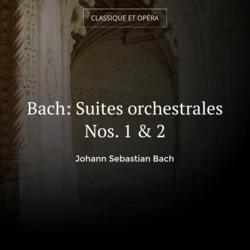Bach: Suites orchestrales Nos. 1 & 2