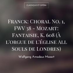 Franck: Choral No. 1, FWV 38 - Mozart: Fantaisie, K. 608 (À l'orgue de l'église All Souls de Londres)