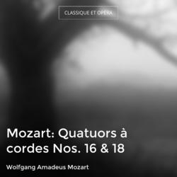 Mozart: Quatuors à cordes Nos. 16 & 18