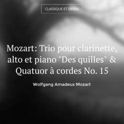 """Mozart: Trio pour clarinette, alto et piano """"Des quilles"""" & Quatuor à cordes No. 15"""