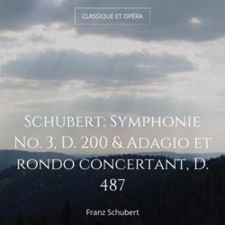 Schubert: Symphonie No. 3, D. 200 & Adagio et rondo concertant, D. 487