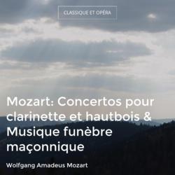 Mozart: Concertos pour clarinette et hautbois & Musique funèbre maçonnique