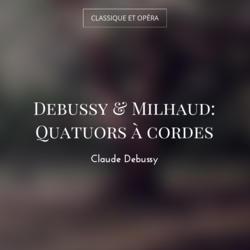 Debussy & Milhaud: Quatuors à cordes