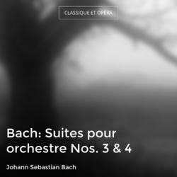 Bach: Suites pour orchestre Nos. 3 & 4