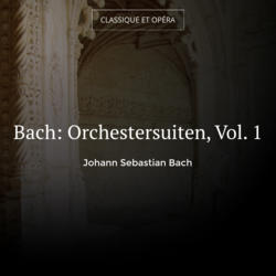 Bach: Orchestersuiten, Vol. 1