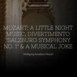 """Mozart: A Little Night Music, Divertimento """"Salzburg Symphony No. 1"""" & A Musical Joke"""