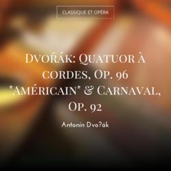 "Dvořák: Quatuor à cordes, Op. 96 ""Américain"" & Carnaval, Op. 92"