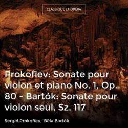 Prokofiev: Sonate pour violon et piano No. 1, Op. 80 - Bartók: Sonate pour violon seul, Sz. 117
