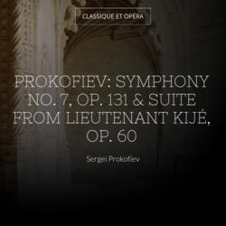 Prokofiev: Symphony No. 7, Op. 131 & Suite from Lieutenant Kijé, Op. 60