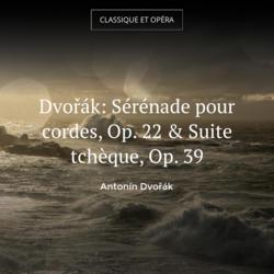 Dvořák: Sérénade pour cordes, Op. 22 & Suite tchèque, Op. 39