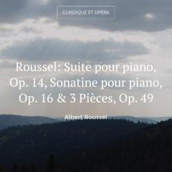 Roussel: Suite pour piano, Op. 14, Sonatine pour piano, Op. 16 & 3 Pièces, Op. 49