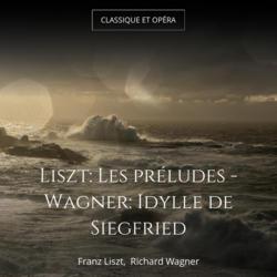 Liszt: Les préludes - Wagner: Idylle de Siegfried