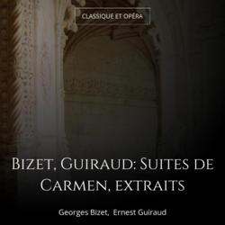 Bizet, Guiraud: Suites de Carmen, extraits