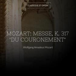 "Mozart: Messe, K. 317 ""Du couronement"""