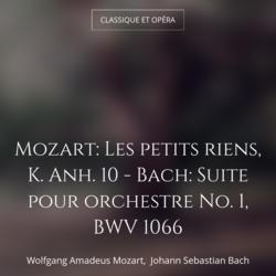 Mozart: Les petits riens, K. Anh. 10 - Bach: Suite pour orchestre No. 1, BWV 1066