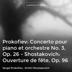 Prokofiev: Concerto pour piano et orchestre No. 3, Op. 26 - Shostakovich: Ouverture de fête, Op. 96